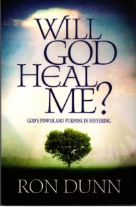 Will God Heal Me by Ron Dunn - Where Is God Ministries